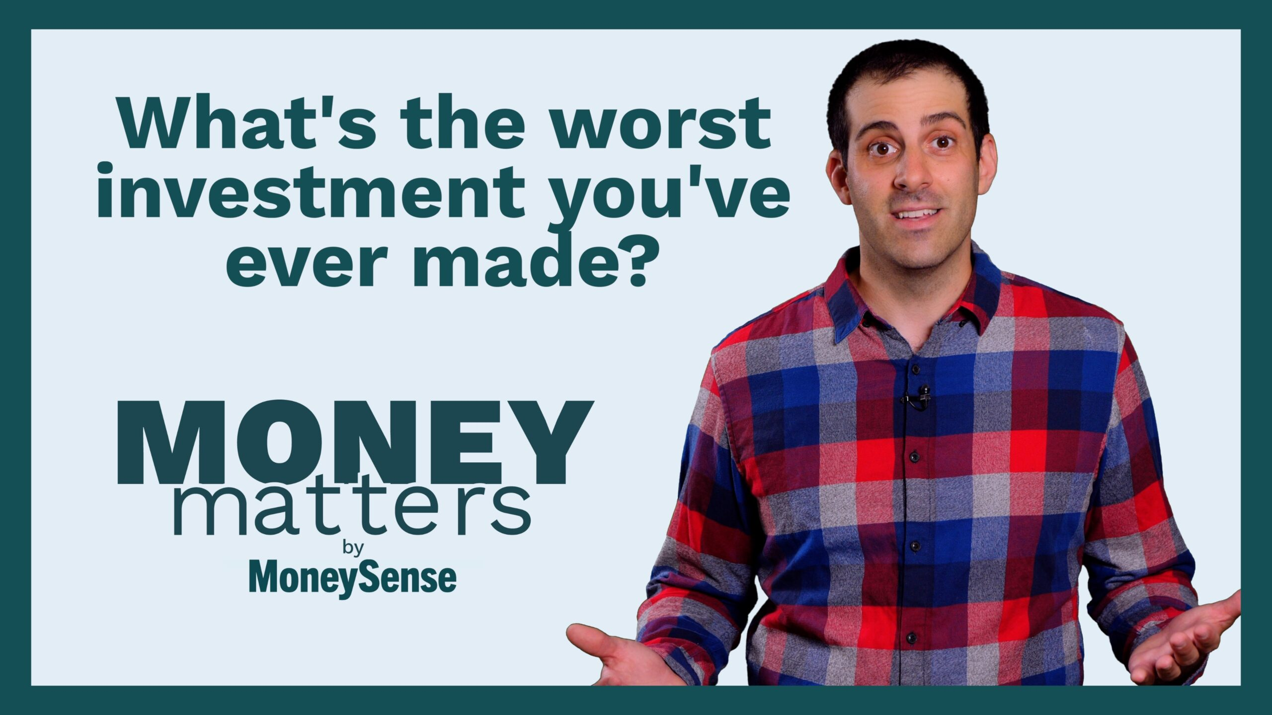 money matters what's the worse investment you've ever made