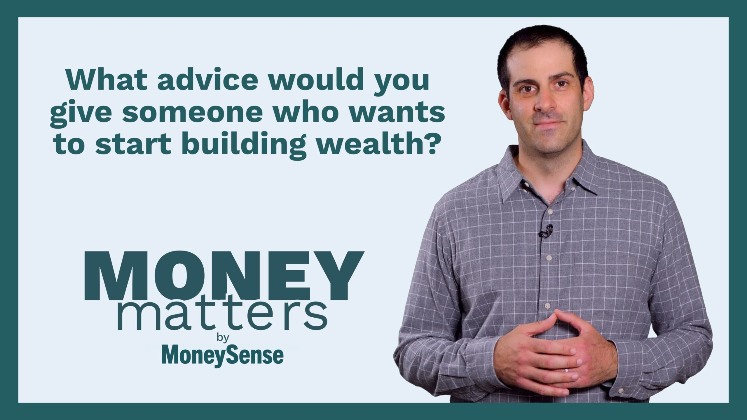 what-advice-would-you-give-someone-who-wants-to-start-building-weath